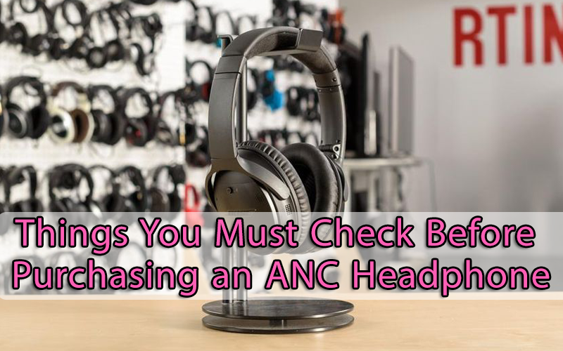 consider before puchasing anc headphone